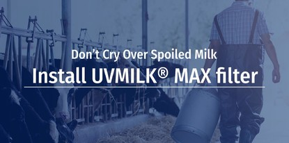 Don't Cry Over Spoiled Milk. Install UVMILK® Max filter